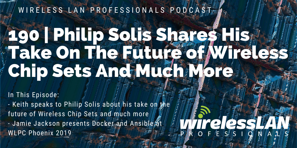 190 | Philip Solis Shares His Take On The Future of Wireless Chip Sets And Much More