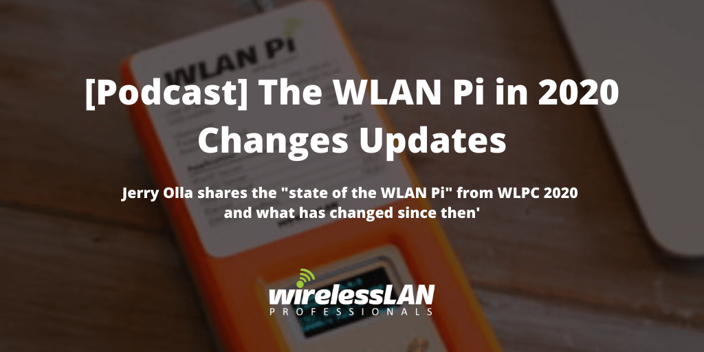 [Podcast] The WLAN Pi in 2020 Changes Updates