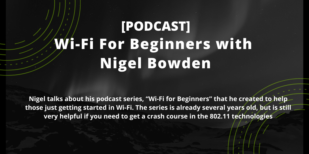 [Podcast] Wi-Fi For Beginners with Nigel Bowden
