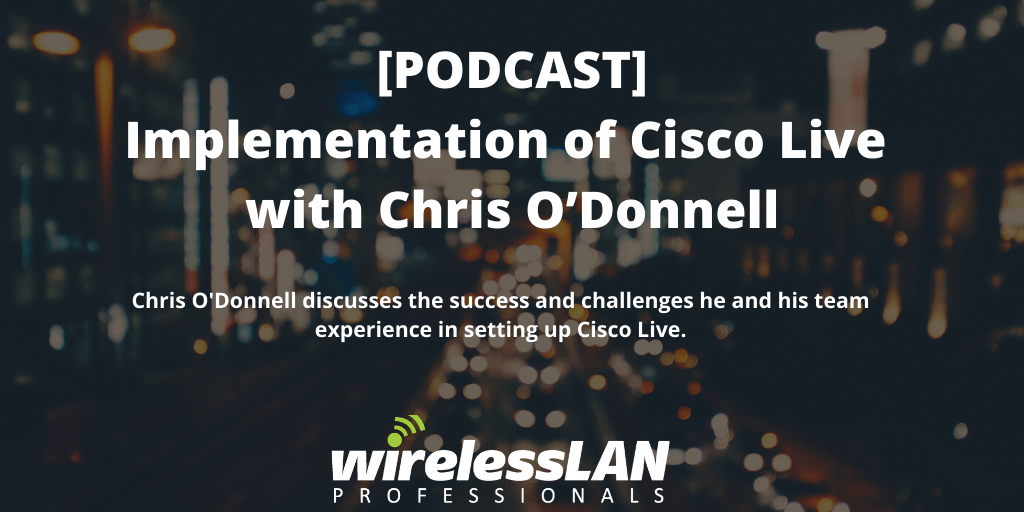 [Podcast] Implementation of Cisco Live with Chris O'Donnell