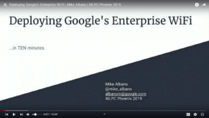 Deploying Googles Enterprise Wi Fi Mike Albano WLPC 2019