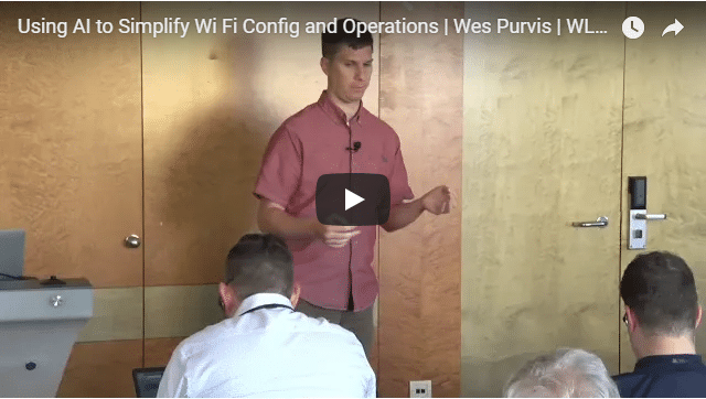 Using AI to Simplify Wi Fi Config and Operations | Wes Purvis | WLPC Prague 2018