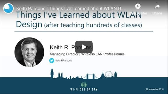 Wi-Fi Design Day London 2018 | Keith Parsons | Things I've Learned about WLAN Design (after teaching hundreds of classes)