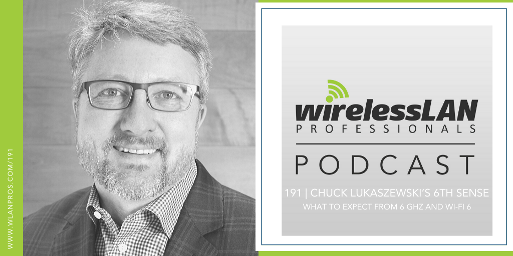 191 | Chuck Lukaszewski's 6th Sense | What to Expect from 6 GHz and Wi-Fi 6