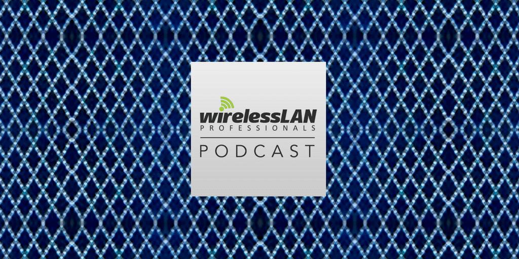 Episode 123 | Wireless LAN Professionals Podcast