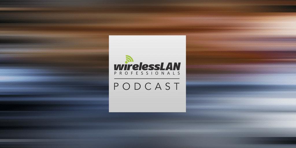 Episode 125 | Wireless LAN Professionals Podcast
